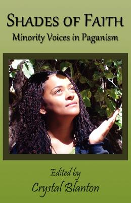 Shades of Faith: Minority Voices in Paganism - Blanton, Crystal