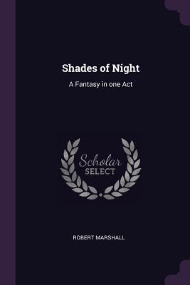 Shades of Night: A Fantasy in One Act - Marshall, Robert