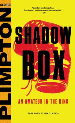 Shadow Box: An Amateur in the Ring - Plimpton, George, and Lupica, Mike (Foreword by)