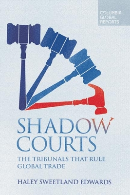 Shadow Courts: The Tribunals That Rule Global Trade - Edwards, Haley Sweetland