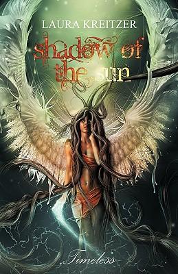 Shadow of the Sun: Timeless Series, Book One - Laura Kreitzer, Kreitzer