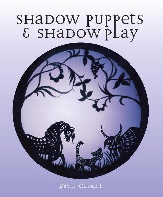 Shadow Puppets & Shadow Play - Currell, David
