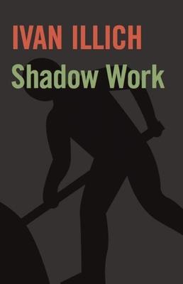 Shadow Work - Illich, Ivan