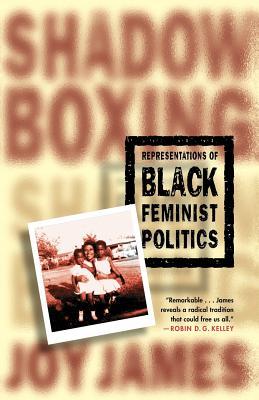 Shadowboxing: Representations of Black Feminist Politics - James, Joy (Editor), and Na, Na