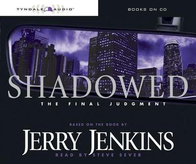 Shadowed: The Final Judgment - Jenkins, Jerry B, and Sever, Steve (Read by)