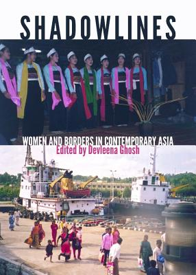 Shadowlines: Women and Borders in Contemporary Asia - Ghosh, Devleena (Editor)