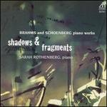 Shadows & Fragments: Brahms & Schoenberg Piano Works