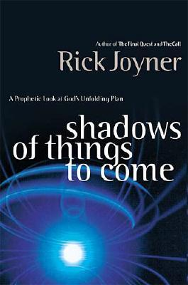 Shadows of Things to Come: A Prophetic Look at God's Unfolding Plan - Joyner, Rick