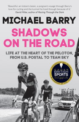 Shadows on the Road: Life at the Heart of the Peloton, from US Postal to Team Sky - Barry, Michael