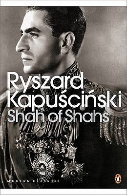 Shah of Shahs - Kapuscinski, Ryszard, and de Bellaigue, Christopher (Introduction by)