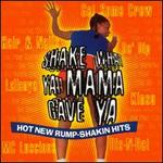 Shake What Ya Mama Gave Ya: Hot New Rump-Shakin Hits