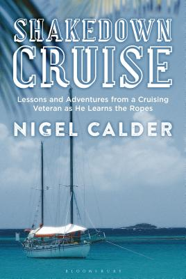 Shakedown Cruise: Lessons and Adventures from a Cruising Veteran as He Learns the Ropes - Calder, Nigel