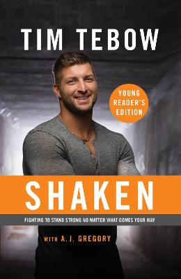 Shaken: Young Reader's Edition: Fighting to Stand Strong No Matter What Comes Your Way - Tebow, Tim, and Gregory, A J