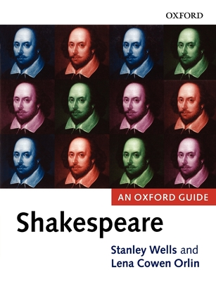 Shakespeare: An Oxford Guide - Wells, Stanley W (Editor), and Orlin, Lena Cowen (Editor)