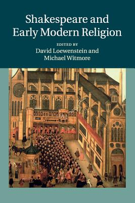 Shakespeare and Early Modern Religion - Loewenstein, David (Editor), and Witmore, Michael (Editor)