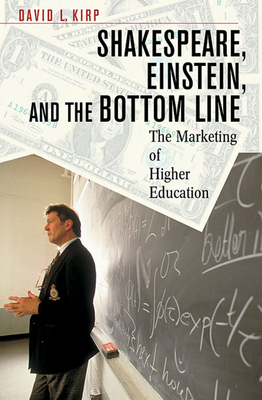 Shakespeare, Einstein, and the Bottom Line: The Marketing of Higher Education - Kirp, David L, and Berman, Elizabeth Popp (Contributions by), and Holman, Jeffrey T (Contributions by)