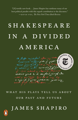 Shakespeare in a Divided America: What His Plays Tell Us about Our Past and Future - Shapiro, James