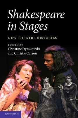 Shakespeare in Stages: New Theatre Histories - Dymkowski, Christine (Editor), and Carson, Christie (Editor)