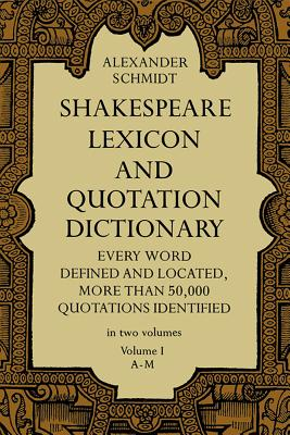 Shakespeare Lexicon and Quotation Dictionary, Vol. 1 - Schmidt, Alexander