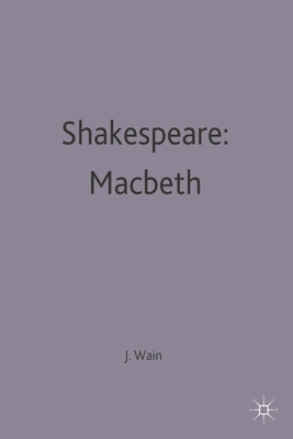 Shakespeare: Macbeth - Wain, John (Editor)