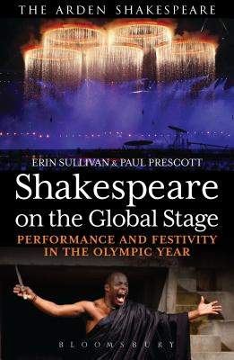 Shakespeare on the Global Stage: Performance and Festivity in the Olympic Year - Prescott, Paul (Editor), and Sullivan, Erin (Editor)