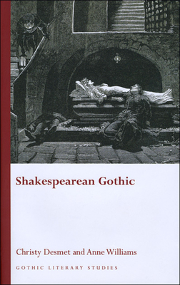 Shakespearean Gothic - Desmet, Christy (Editor), and Williams, Anne (Editor)