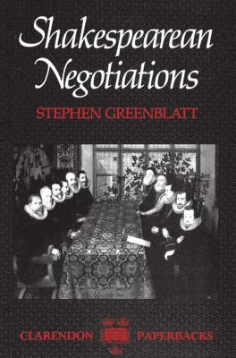 Shakespearean Negotiations: The Circulation of Social Energy in Renaissance England - Greenblatt, Stephen J.
