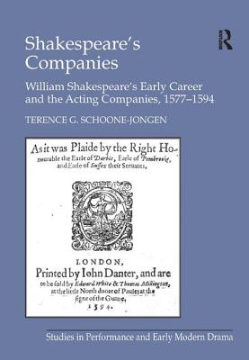 Shakespeare's Companies: William Shakespeare's Early Career and the Acting Companies, 1577 1594 - Schoone-Jongen, Terence