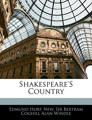 Shakespeare's Country - New, Edmund Hort, and Windle, Bertram Coghill Alan