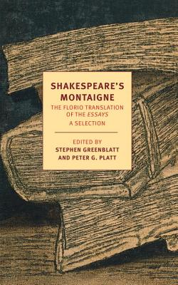 Shakespeare's Montaigne: The Florio Translation of the Essays - Montaigne, Michel, and Florio, John (Translated by), and Greenblatt, Stephen (Editor)