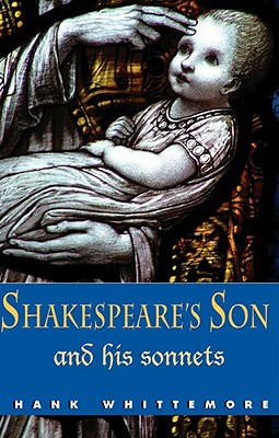 Shakespeare's Son and His Sonnets: An Expanded Introduction to the Monument - Whittemore, Hank