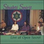 Shakti Spirit: Live at Open Secret