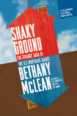 Shaky Ground: The Strange Saga of the U.S. Mortgage Giants - McLean, Bethany, Ms.