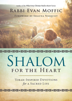 Shalom for the Heart: Torah-Inspired Devotions for a Sacred Life - Moffic, Rabbi Evan, and Niequist, Shauna (Foreword by)