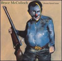 Shame-Based Man - Bruce McCulloch