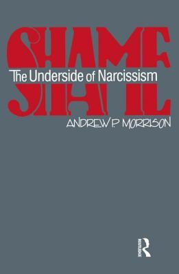 Shame: The Underside of Narcissism - Morrison, Andrew P