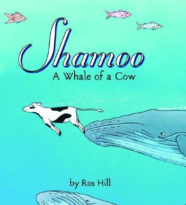Shamoo: A Whale of a Cow - Hill, Ros