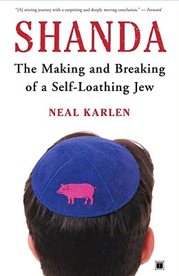 Shanda: The Making and Breaking of a Self-Loathing Jew - Karlen, Neal