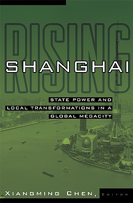 Shanghai Rising: State Power and Local Transformations in a Global Megacity - Chen, Xiangming (Editor)