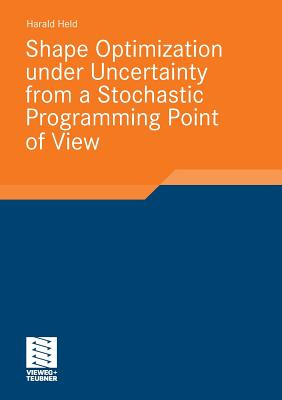 Shape Optimization Under Uncertainty from a Stochastic Programming Point of View - Held, Harald