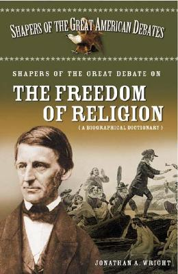 Shapers of the Great Debate on the Freedom of Religion: A Biographical Dictionary - Wright, Jonathan A