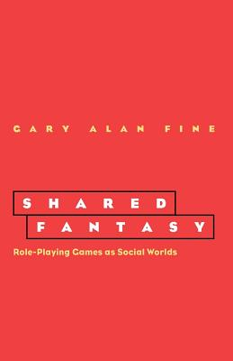 Shared Fantasy: Role Playing Games as Social Worlds - Fine, Gary Alan