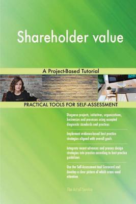 Shareholder Value: A Project-Based Tutorial - Blokdyk, Gerard