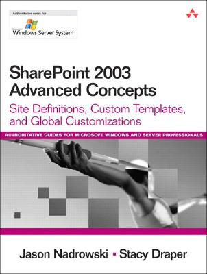 SharePoint 2003 Advanced Concepts: Site Definitions, Custom Templates, and Global Customizations - Nadrowski, Jason, and Draper, Stacy