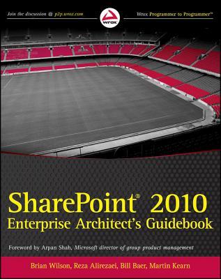 Sharepoint 2010 Enterprise Architect's Guidebook - Wilson, Brian, and Alirezaei, Reza, and Baer, Bill