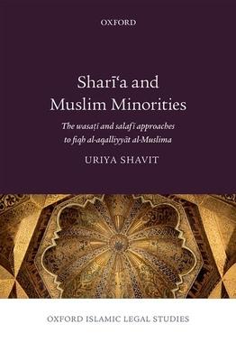 Shari'a and Muslim Minorities: The wasati and salafi approaches to fiqh al-aqalliyyat al-Muslima - Shavit, Uriya