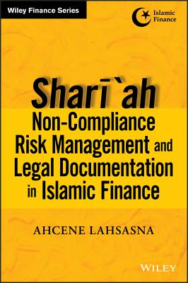 Shari'ah Non-compliance Risk Management and Legal Documentations in Islamic Finance - Lahsasna, Ahcene