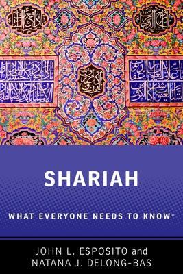 Shariah: What Everyone Needs to Know (R) - Esposito, John L., and Delong-Bas, Natana J.