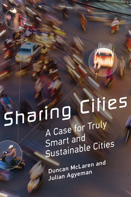 Sharing Cities: A Case for Truly Smart and Sustainable Cities - McLaren, Duncan, Dr., and Agyeman, Julian, and Gottlieb, Robert (Editor)