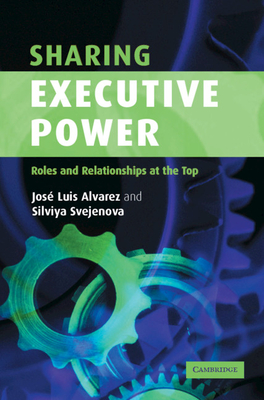 Sharing Executive Power: Roles and Relationships at the Top - Alvarez, Jose Luis